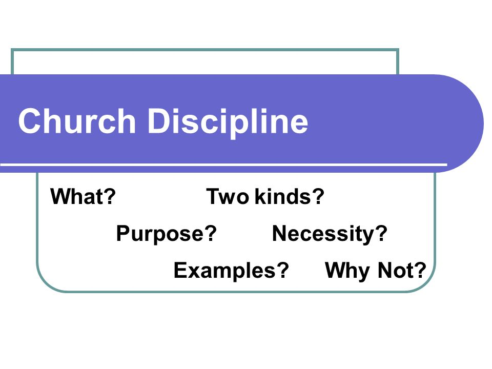 Church Discipline What Purpose Examples Two kinds Necessity Why Not
