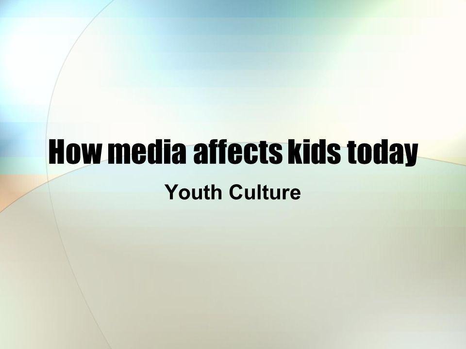 How media affects kids today Youth Culture