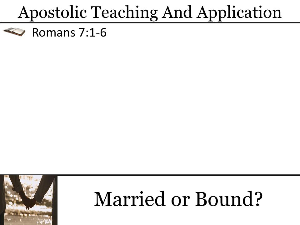 Married or Bound Apostolic Teaching And Application Romans 7:1-6