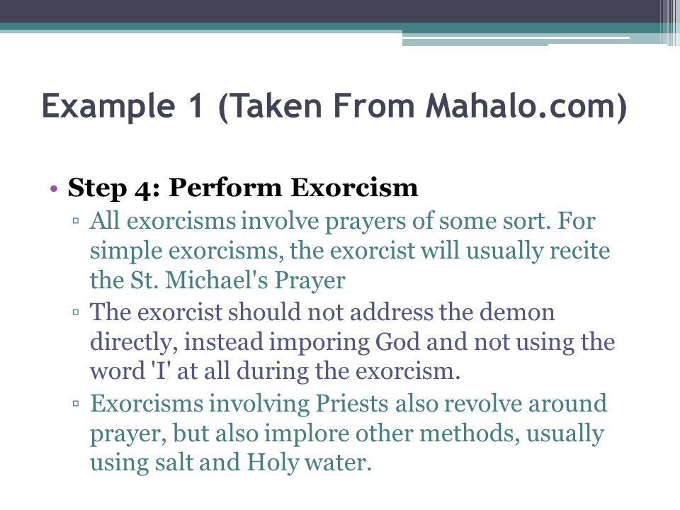 Example 1 (Taken From Mahalo.com) Step 4: Perform Exorcism All exorcisms involve prayers of some sort.