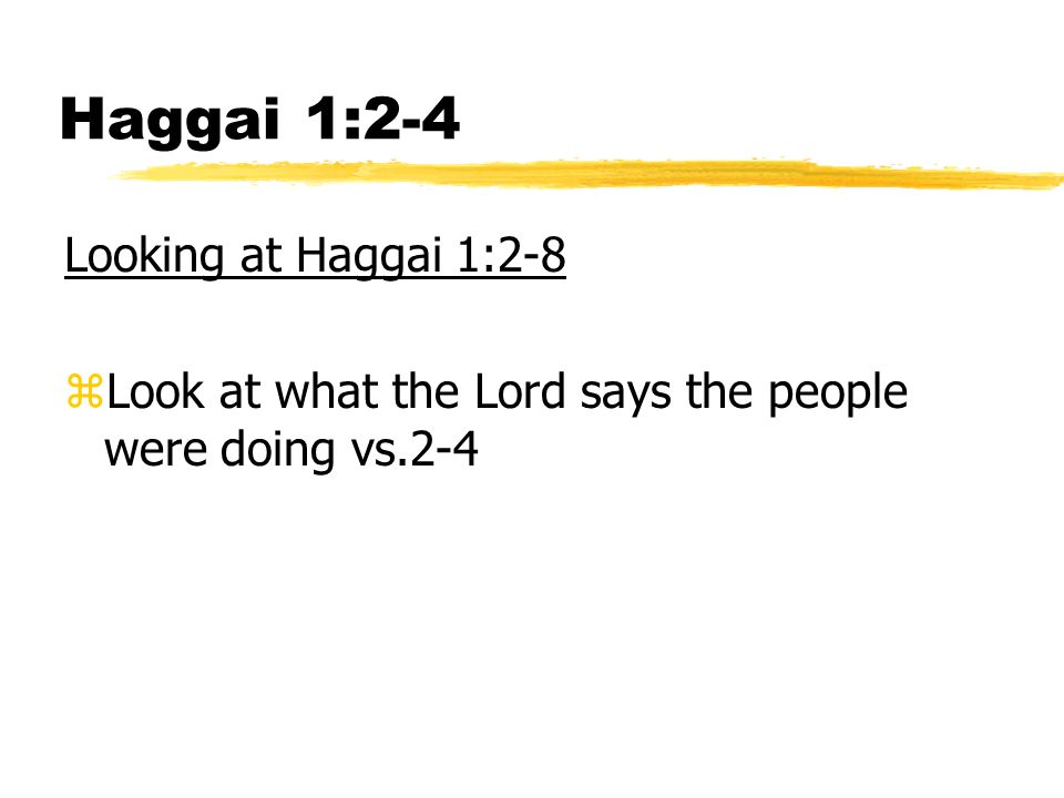 Haggai 1:2-4 Looking at Haggai 1:2-8 zLook at what the Lord says the people were doing vs.2-4