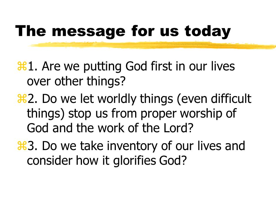 The message for us today z1. Are we putting God first in our lives over other things.