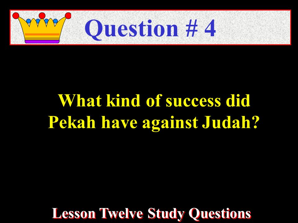 What kind of success did Pekah have against Judah Question # 4 Lesson Twelve Study Questions