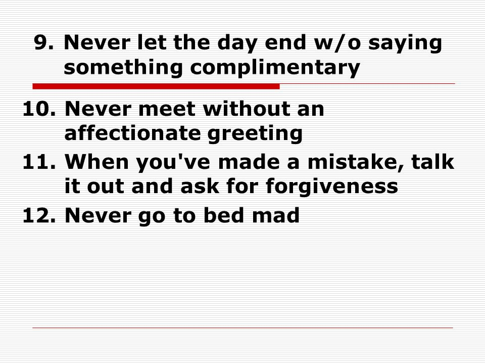 9. Never let the day end w/o saying something complimentary 10.