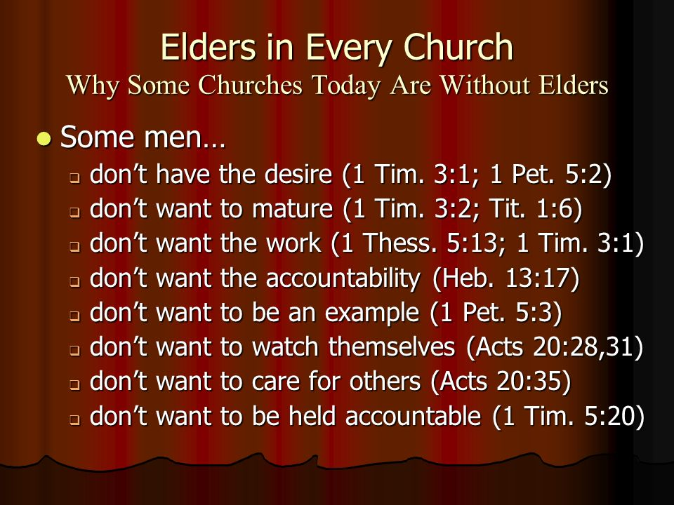 Elders in Every Church Why Some Churches Today Are Without Elders Some men… Some men… dont have the desire (1 Tim.