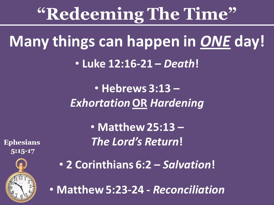 Redeeming The Time Ephesians 5:15-17 Many things can happen in ONE day.