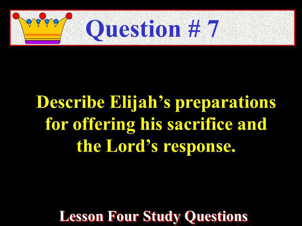 Describe Elijahs preparations for offering his sacrifice and the Lords response.