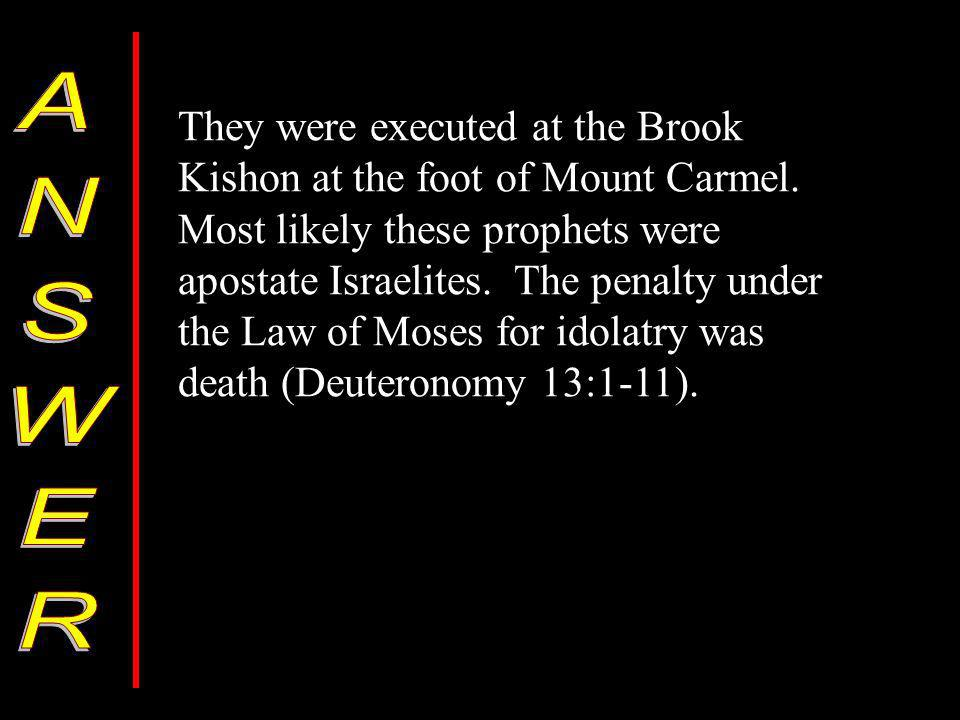 They were executed at the Brook Kishon at the foot of Mount Carmel.