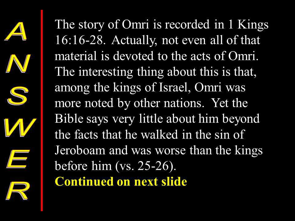 The story of Omri is recorded in 1 Kings 16:16-28.