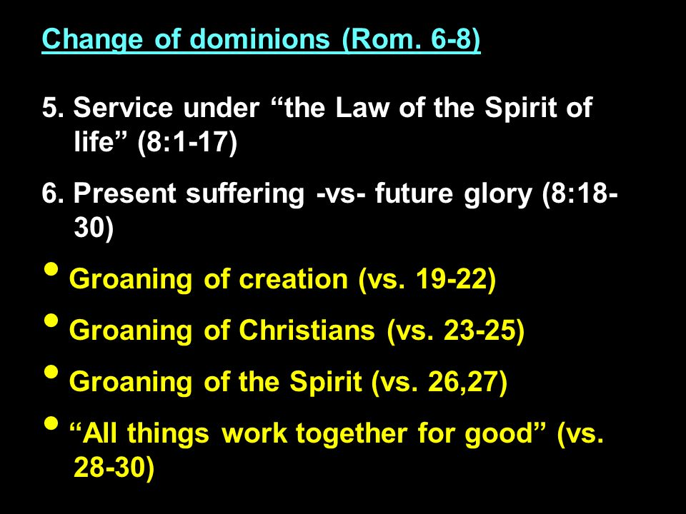 Change of dominions (Rom. 6-8) 5. Service under the Law of the Spirit of life (8:1-17) 6.