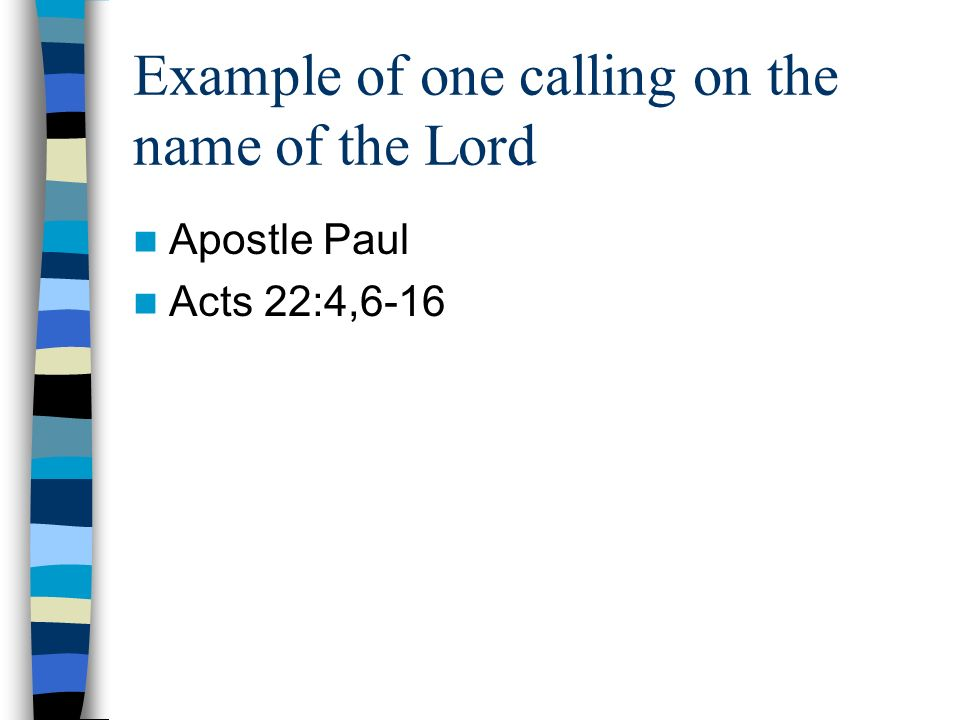 Example of one calling on the name of the Lord Apostle Paul Acts 22:4,6-16