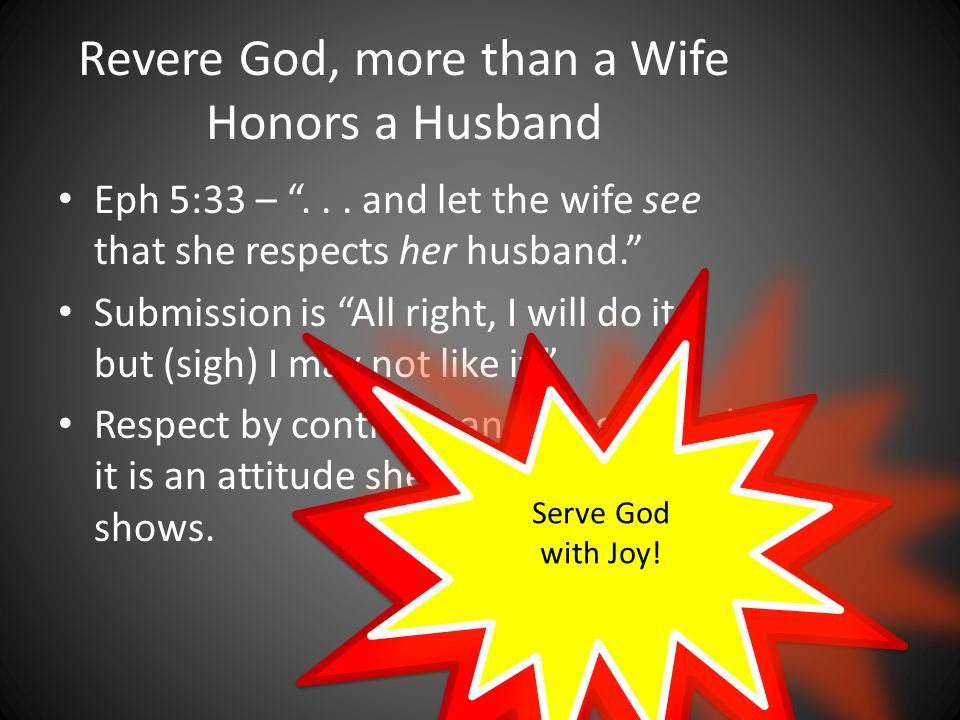 Revere God, more than a Wife Honors a Husband Eph 5:33 –...
