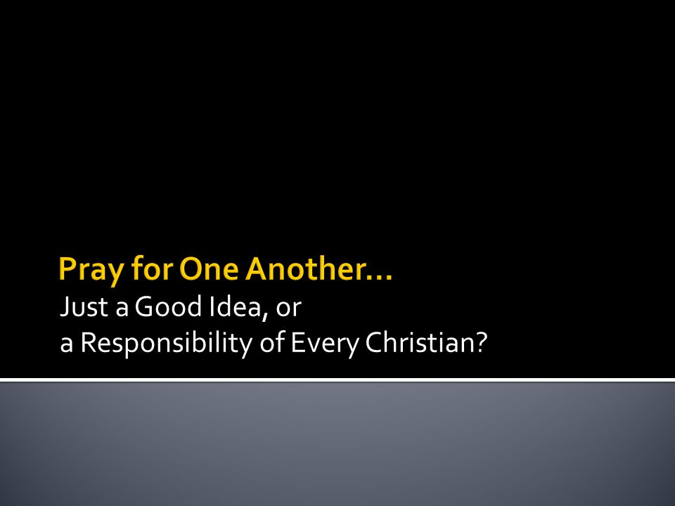 Just a Good Idea, or a Responsibility of Every Christian