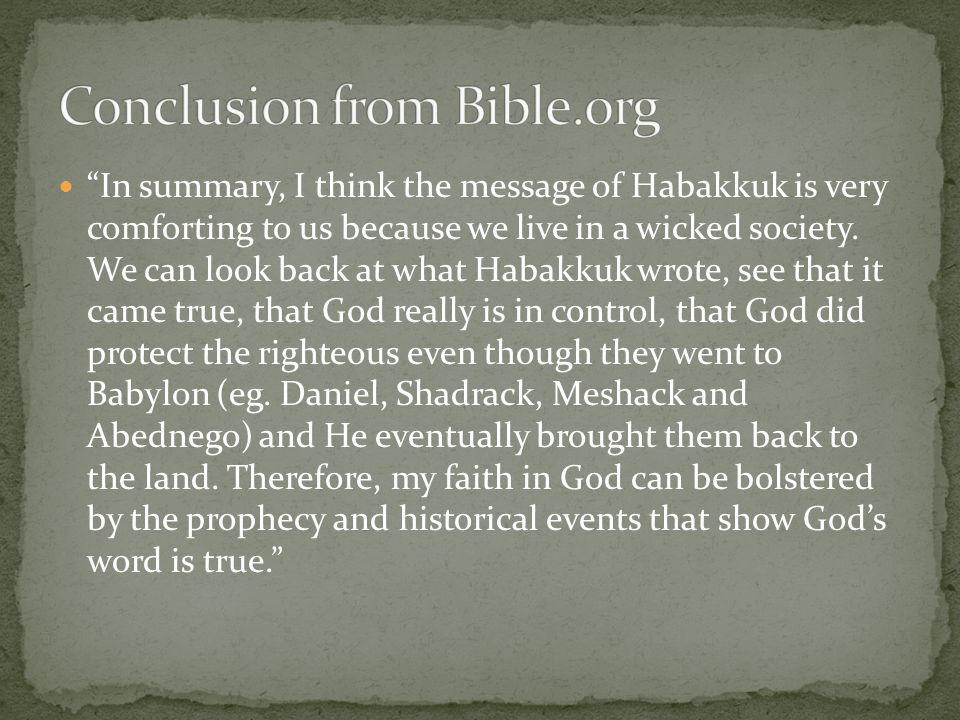 In summary, I think the message of Habakkuk is very comforting to us because we live in a wicked society.