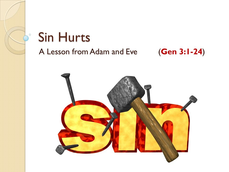 Sin Hurts A Lesson from Adam and Eve (Gen 3:1-24)