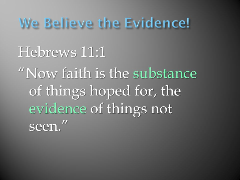 Hebrews 11:1 Now faith is the substance of things hoped for, the evidence of things not seen.
