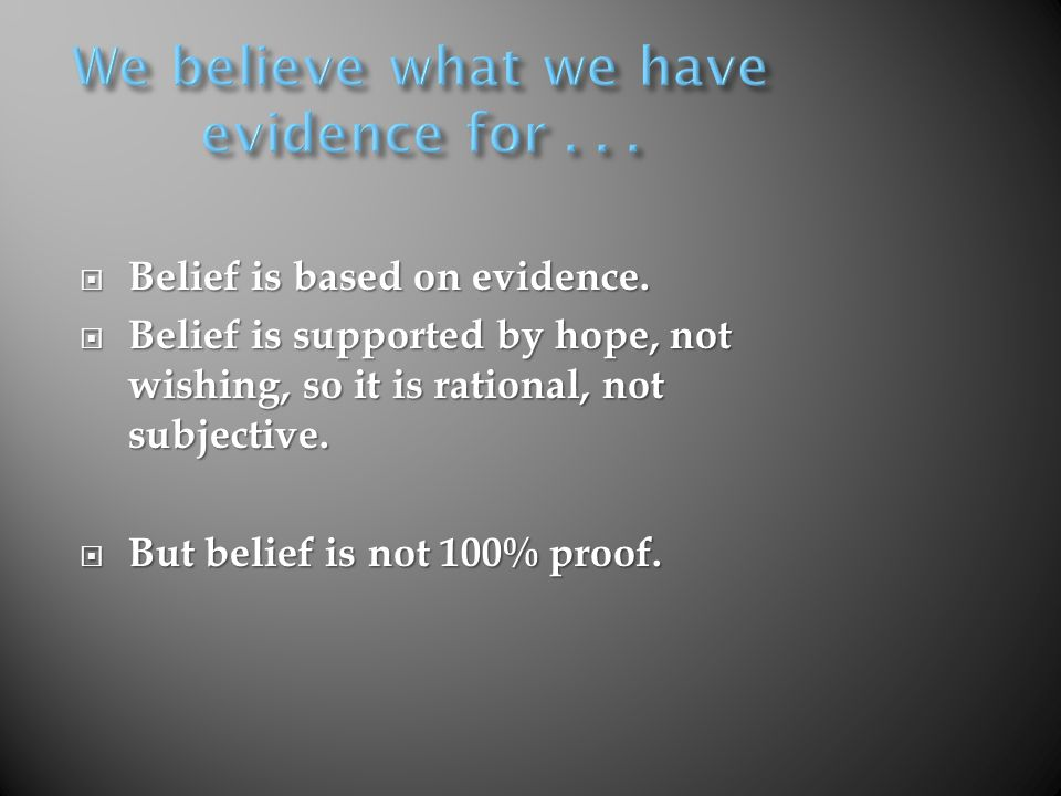 Belief is based on evidence. Belief is based on evidence.