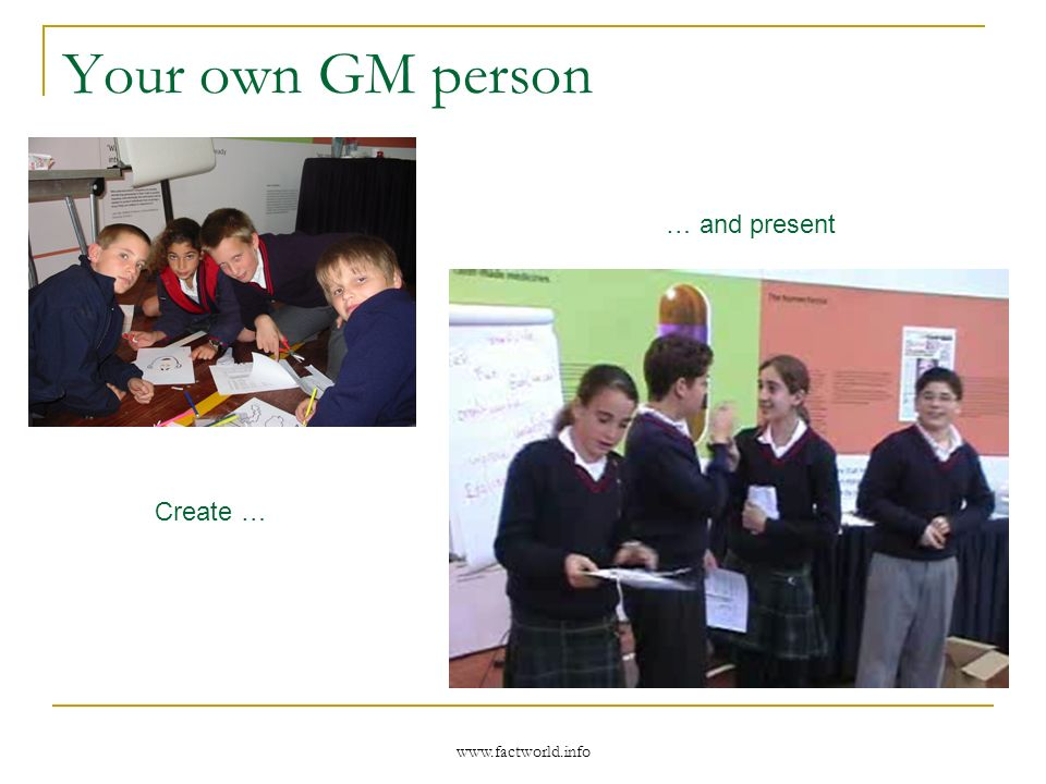 www.factworld.info Your own GM person Create … … and present