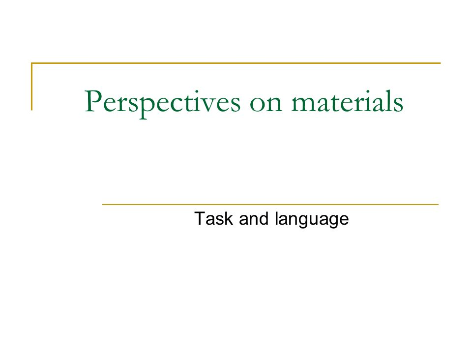 Perspectives on materials Task and language