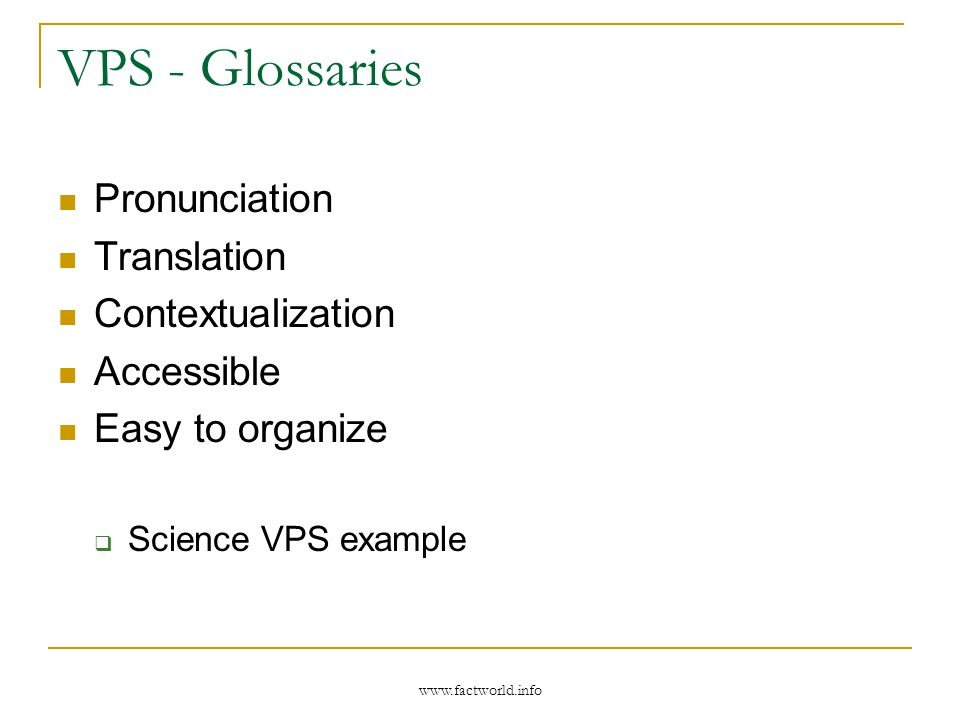 www.factworld.info VPS - Glossaries Pronunciation Translation Contextualization Accessible Easy to organize Science VPS example