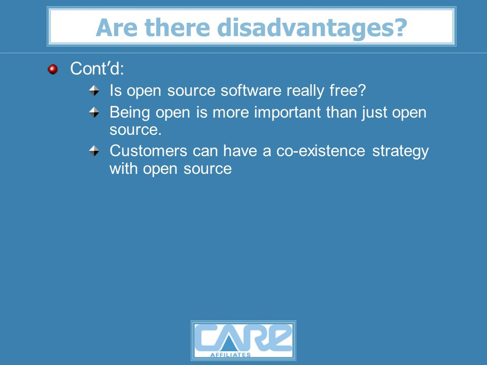 Are there disadvantages. Cont d: Is open source software really free.