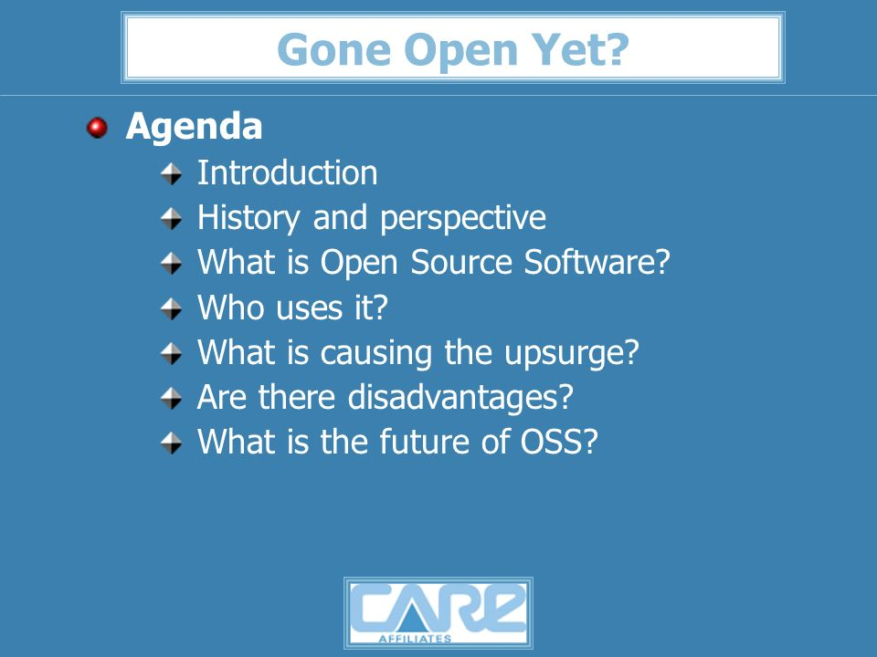 Gone Open Yet. Agenda Introduction History and perspective What is Open Source Software.