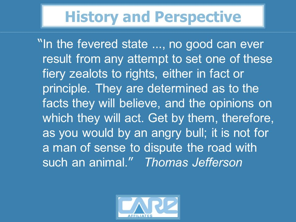 History and Perspective In the fevered state …, no good can ever result from any attempt to set one of these fiery zealots to rights, either in fact or principle.