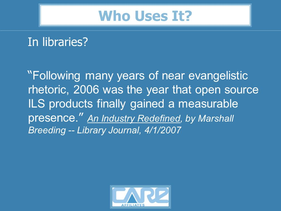 Who Uses It. In libraries.