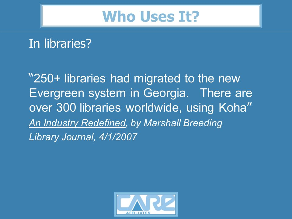 Who Uses It. In libraries. 250+ libraries had migrated to the new Evergreen system in Georgia.