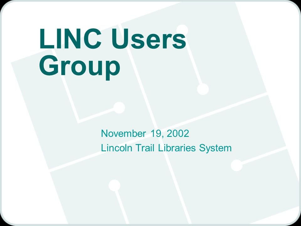 LINC Users Group November 19, 2002 Lincoln Trail Libraries System