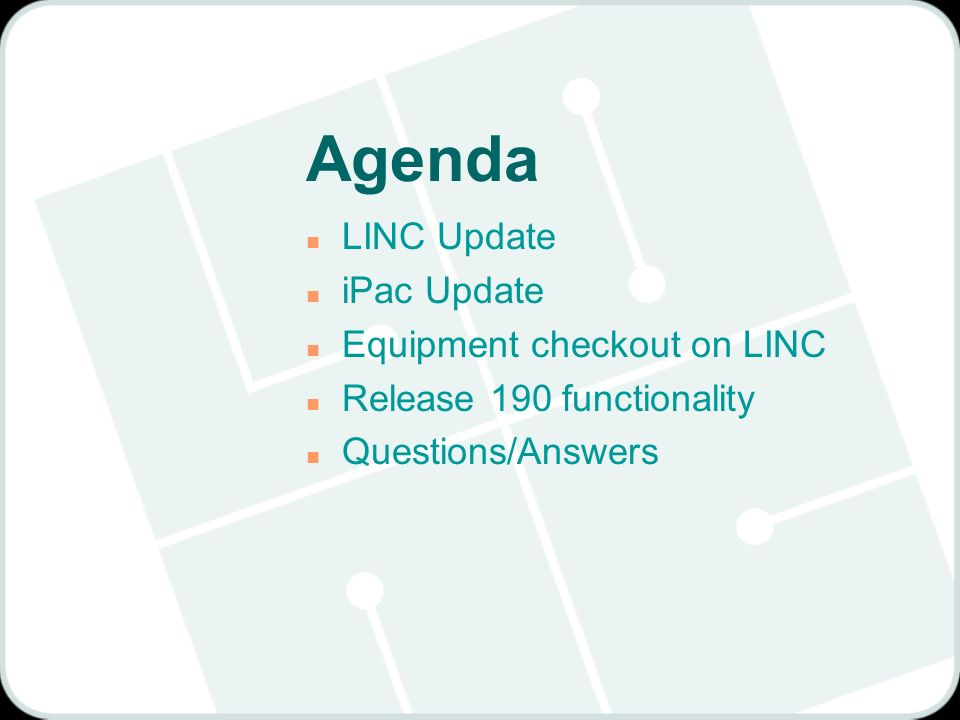 Agenda n LINC Update n iPac Update n Equipment checkout on LINC n Release 190 functionality n Questions/Answers