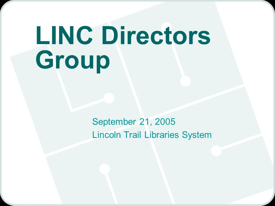 LINC Directors Group September 21, 2005 Lincoln Trail Libraries System