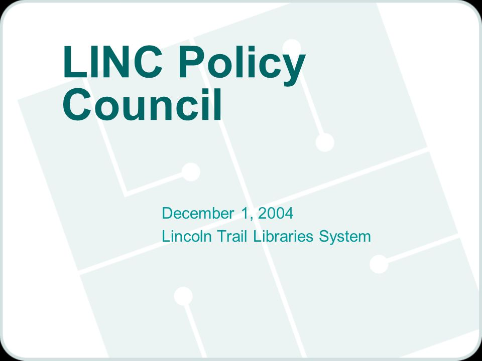 LINC Policy Council December 1, 2004 Lincoln Trail Libraries System