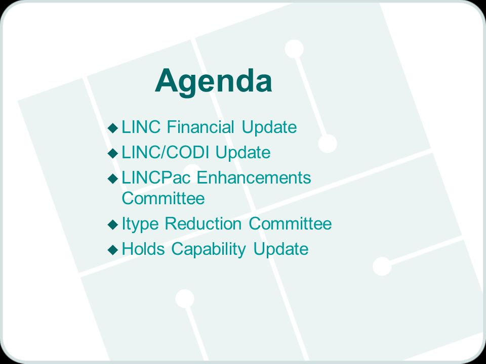 Agenda u LINC Financial Update u LINC/CODI Update u LINCPac Enhancements Committee u Itype Reduction Committee u Holds Capability Update