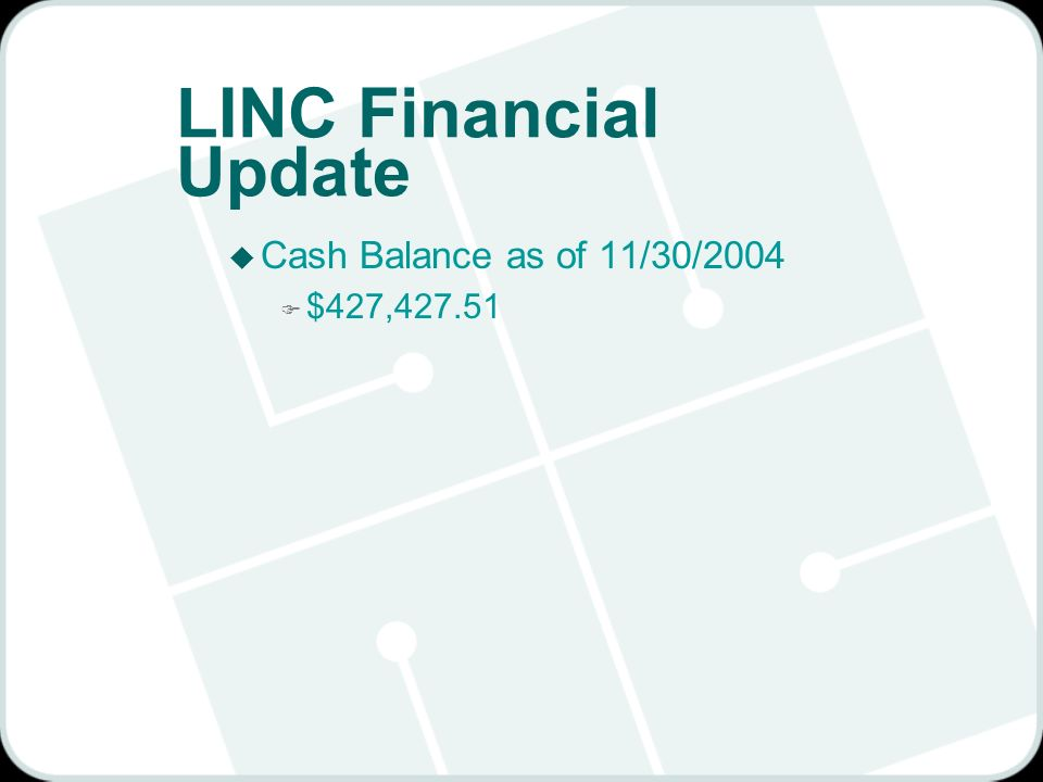 LINC Financial Update u Cash Balance as of 11/30/2004 F $427,427.51