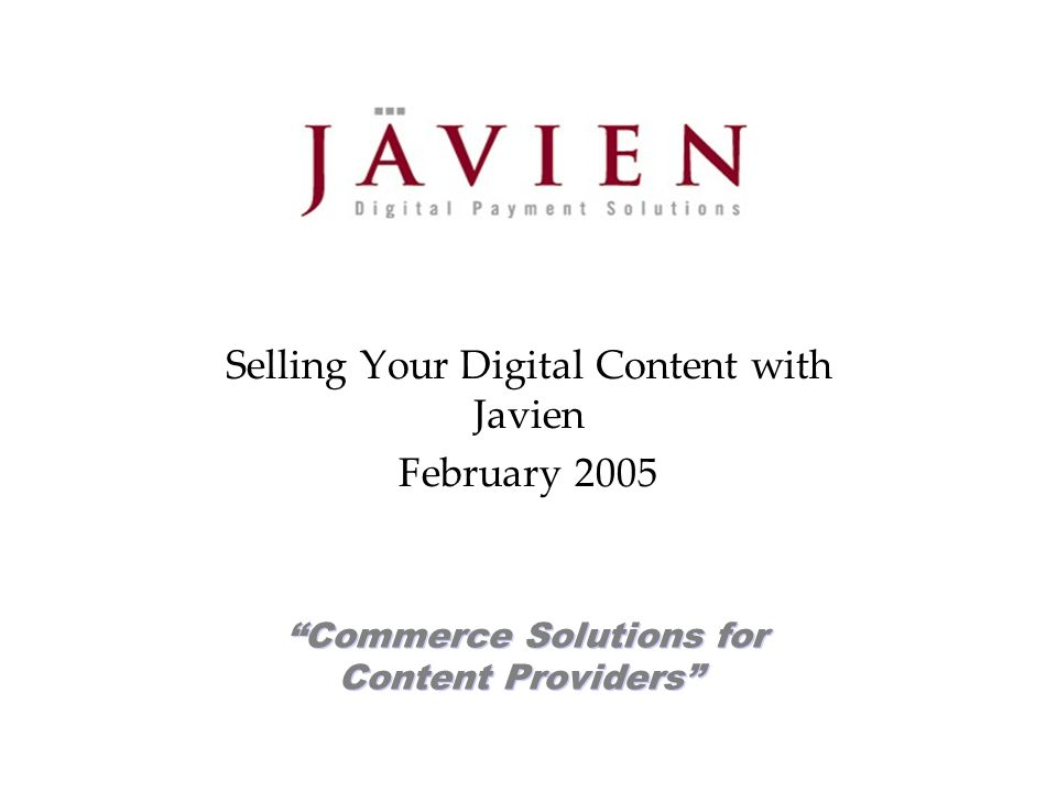 TM Commerce Solutions for Content Providers Selling Your Digital Content with Javien February 2005
