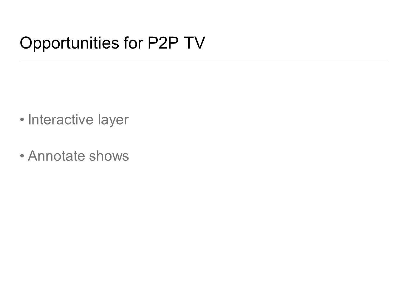 Opportunities for P2P TV Interactive layer Annotate shows
