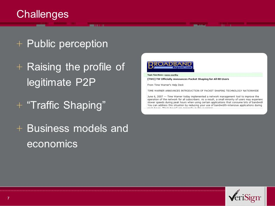 7 Challenges + Public perception + Raising the profile of legitimate P2P + Traffic Shaping + Business models and economics