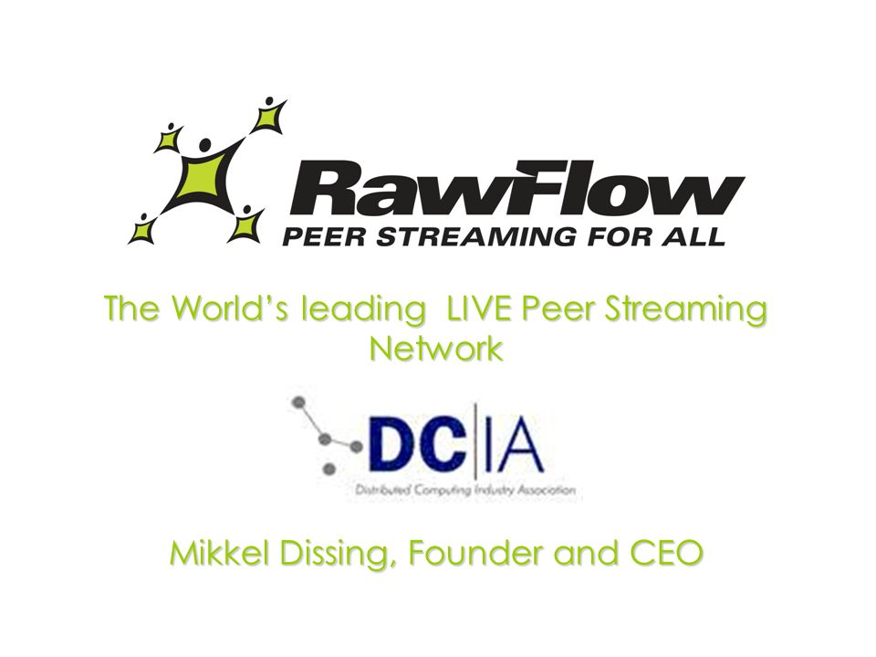 The Worlds leading LIVE Peer Streaming Network Mikkel Dissing, Founder and CEO