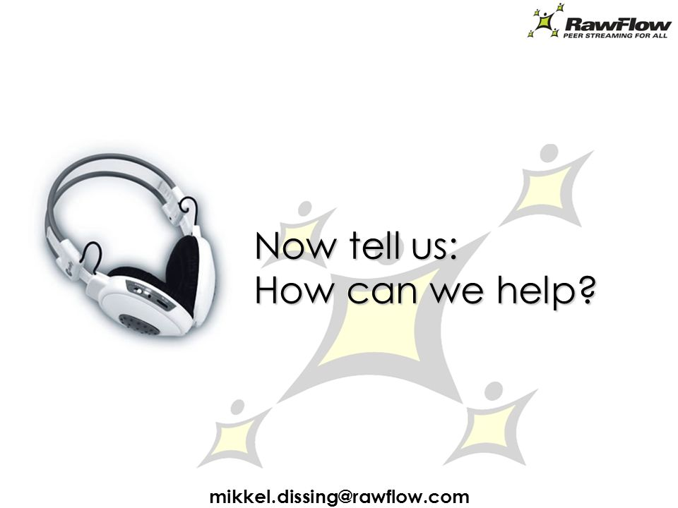 Now tell us: How can we help mikkel.dissing@rawflow.com