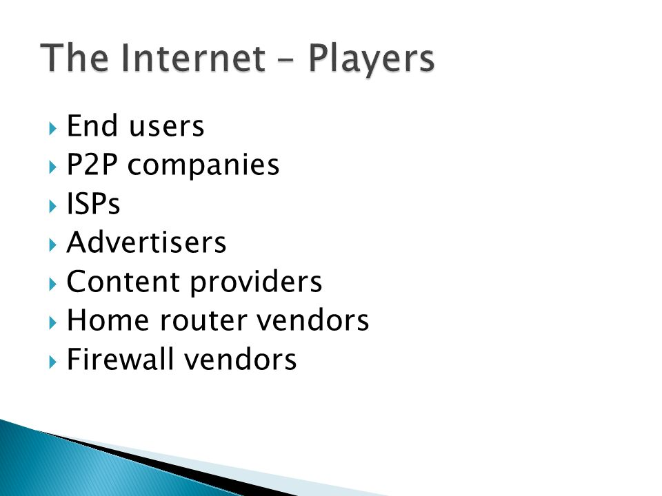 End users P2P companies ISPs Advertisers Content providers Home router vendors Firewall vendors