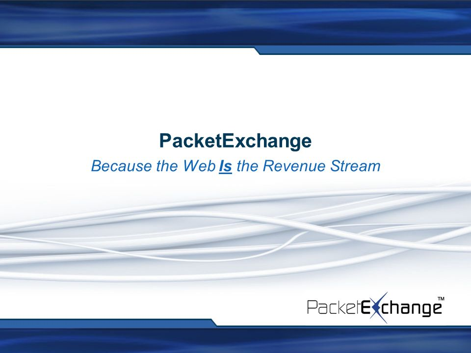 PacketExchange Because the Web Is the Revenue Stream