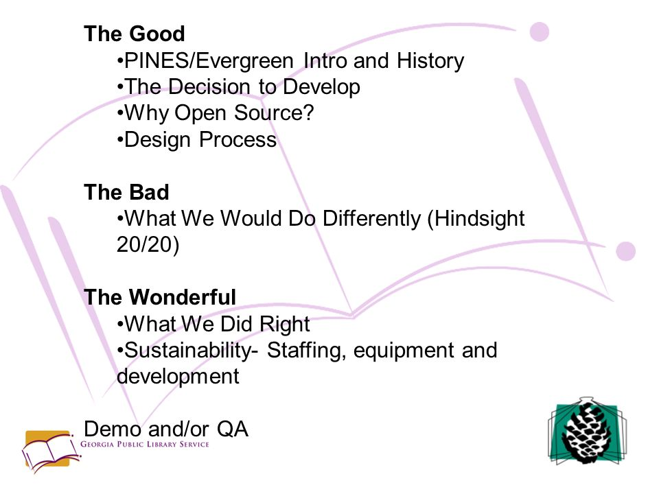 The Good PINES/Evergreen Intro and History The Decision to Develop Why Open Source.