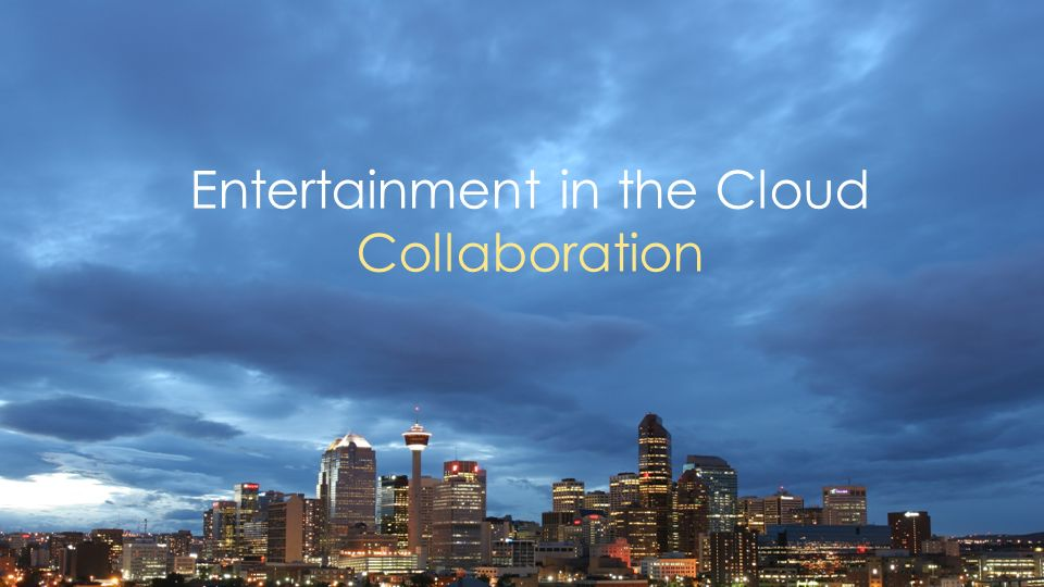 Entertainment in the Cloud Collaboration