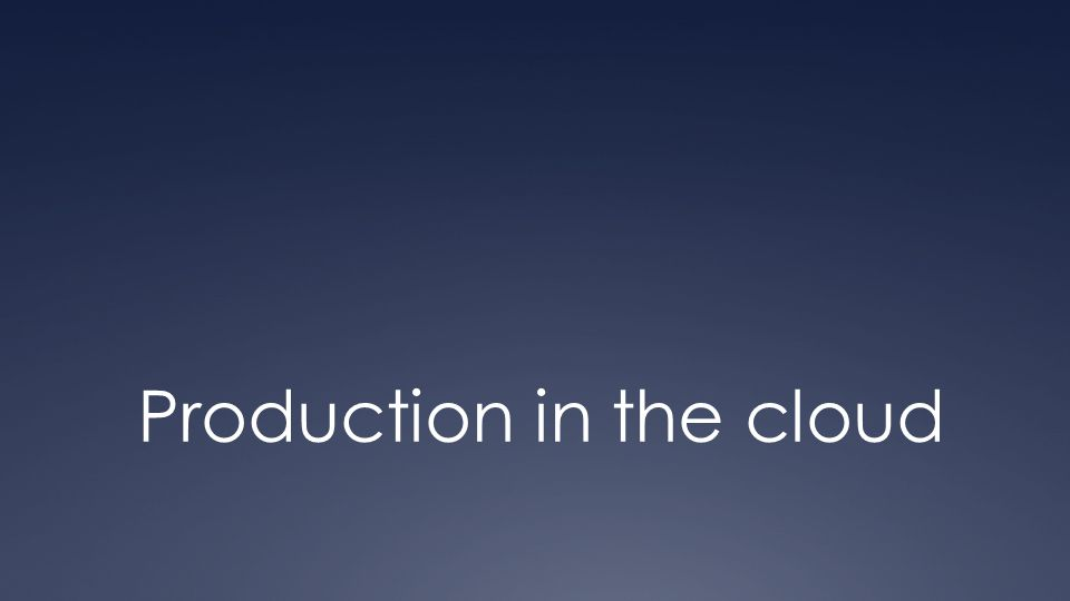 Production in the cloud