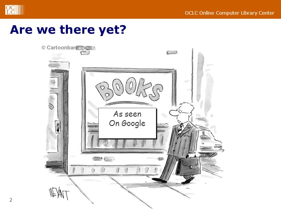OCLC Online Computer Library Center 2 Are we there yet As seen On Google As seen On Google
