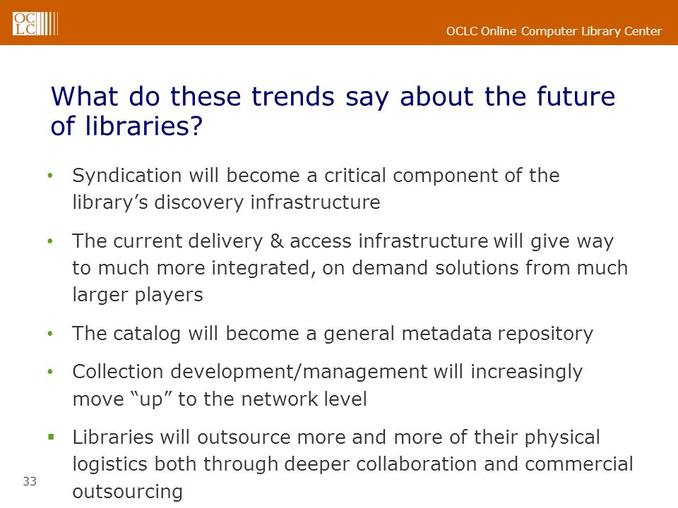 OCLC Online Computer Library Center 33 What do these trends say about the future of libraries.