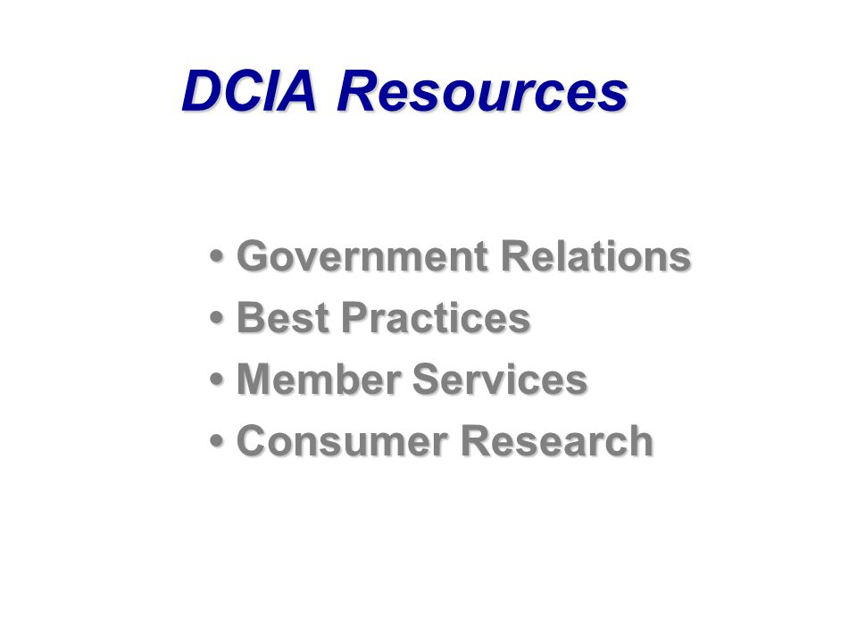 DCIA Resources Government Relations Government Relations Best Practices Best Practices Member Services Member Services Consumer Research Consumer Research