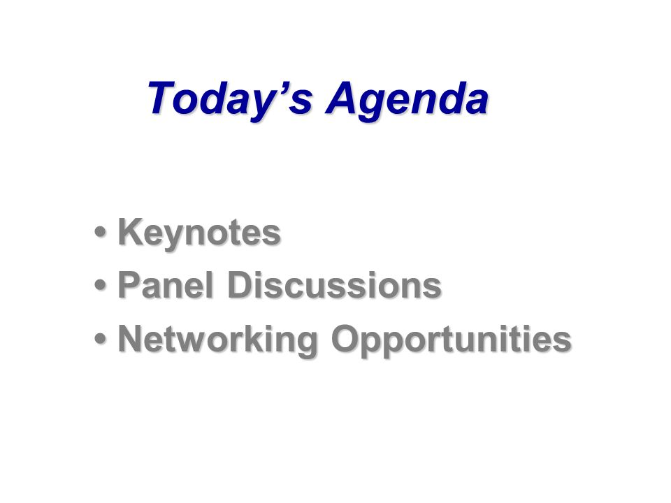 Todays Agenda Keynotes Keynotes Panel Discussions Panel Discussions Networking Opportunities Networking Opportunities