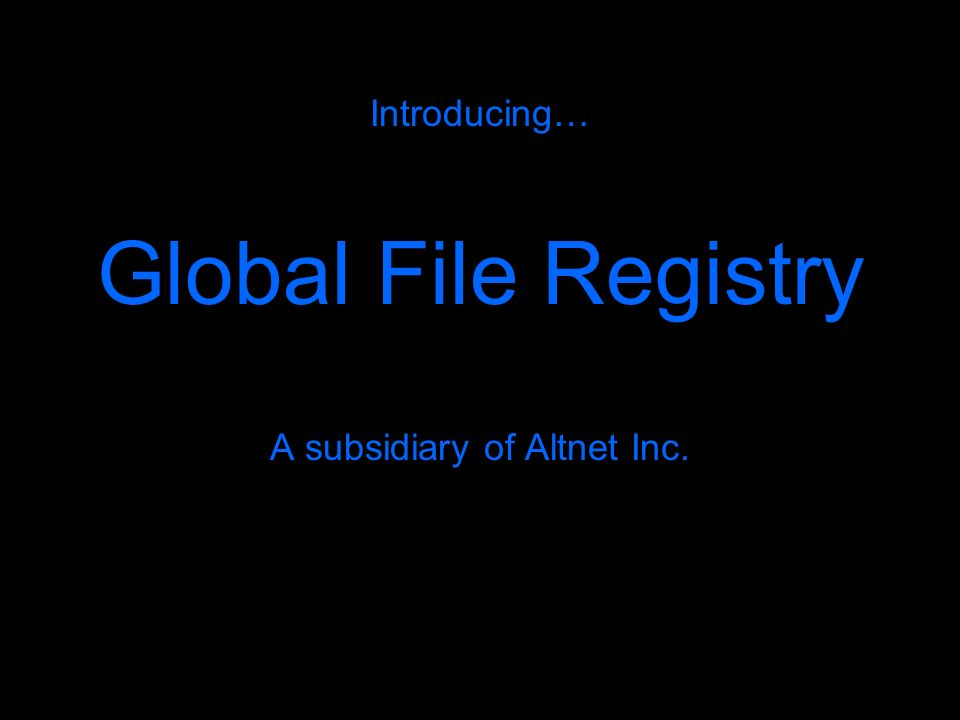 Introducing… Global File Registry A subsidiary of Altnet Inc.